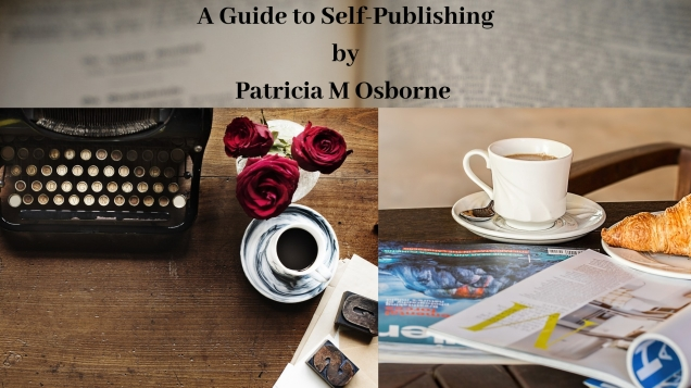A Guide to Self-Publishing by Patricia M Osborne
