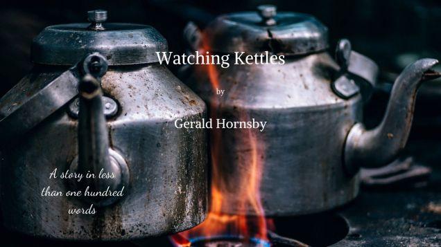Watching Kettles