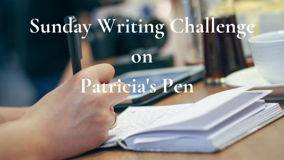 Sunday Writing Challenge on Patricia's Pen
